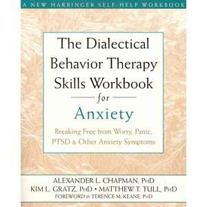 The Dialectical Behavior Therapy Skills Workbook for Anxiety Breaking